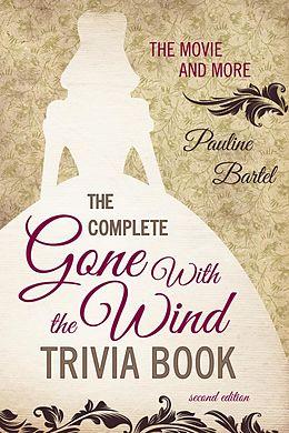 E-Book (epub) The Complete Gone With the Wind Trivia Book von Pauline Bartel