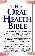 Kartonierter Einband The Oral Health Bible von Michael Bonner, Earl L. Mindell