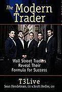 Fester Einband The Modern Trader: Wall Street Traders Reveal Their Formula for Success von T3 Live, Sean Hendelman, Scott Redler