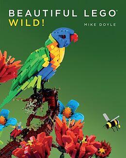 Kartonierter Einband Beautiful LEGO® 3: Wild! von Mike Doyle