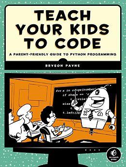 eBook (epub) Teach Your Kids to Code de Bryson Payne