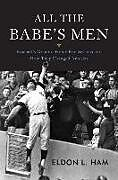 Fester Einband All the Babe's Men: Baseball's Greatest Home Run Seasons and How They Changed America von Eldon L. Ham