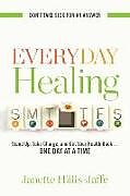 Kartonierter Einband Everyday Healing: Stand Up, Take Charge, and Get Your Health Back...One Day at a Time von Janette Hillis-Jaffe