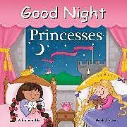 Pappband, unzerreissbar Good Night Princesses von Adam Gamble, Mark Jasper, Louise Gardner