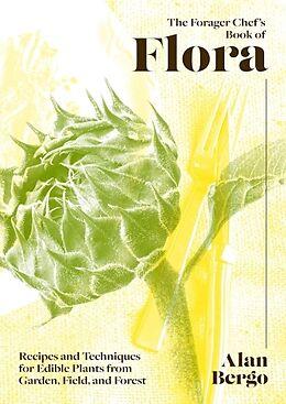 Fester Einband The Forager Chef's Book of Flora von Alan Bergo