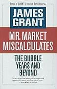 Fester Einband Mr. Market Miscalculates: The Bubble Years and Beyond von James Grant