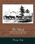 Kartonierter Einband The Mule - A Treatise on the Breeding, Training, and Uses to Which He May Be Put von Harvey Riley