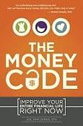 Kartonierter Einband The Money Code: Improve Your Entire Financial Life Right Now von Joe John Duran