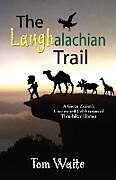 Kartonierter Einband The LAUGHalachian Trail von Tom Waite
