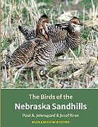 Kartonierter Einband The Birds of the Nebraska Sandhills von Paul Johnsgard, Josef Kren
