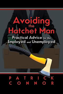 E-Book (epub) Avoiding the Hatchet Man~Practical Advice for the Employed and Unemployed von Patrick Connor