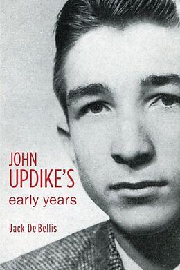 Kartonierter Einband John Updike's Early Years von Jack De Bellis