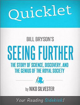 E-Book (epub) Quicklet on Bill Bryson's Seeing Further: The Story of Science, Discovery, and the Genius of the Royal Society von Nicole Silvester