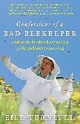 Kartonierter Einband Confessions of a Bad Beekeeper: What Not to Do When Keeping Bees (with Apologies to My Own) von Bill Turnbull