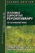 Kartonierter Einband Learning Supportive Psychotherapy von Arnold (Beth Israel Medical Center) Winston, Richard N. (Stony Brook University Medical Center) Rosenthal, Laura Weiss, MD, MA (Chairman and Katharine Dexter McCormick and