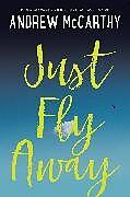 Fester Einband Just Fly Away von Andrew McCarthy