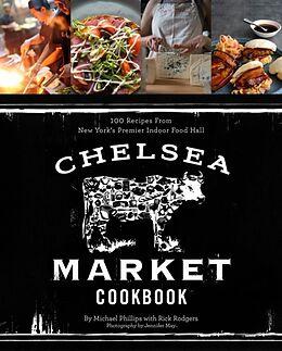 Fester Einband The Chelsea Market Cookbook von Michael Phillips, Rick Rodgers