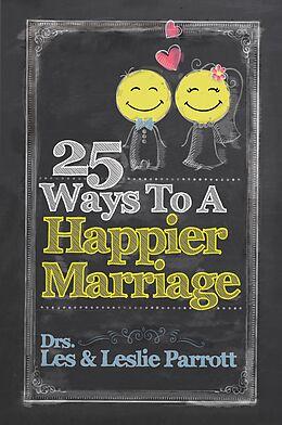 E-Book (epub) 25 Ways To A Happier Marriage von Les Parrott, Leslie Parrott