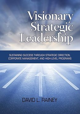 E-Book (epub) Visionary Strategic Leadership von David L. Rainey