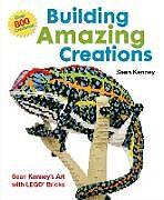 Fester Einband Building Amazing Creations: Sean Kenney's Art with Lego Bricks von Sean Kenney