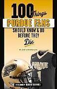Kartonierter Einband 100 Things Purdue Fans Should Know & Do Before They Die von Tom Schott, Nathan Baird