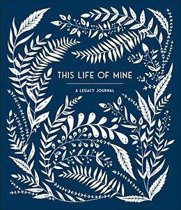 Tagebuch geb This Life of Mine von Anne Phyfe Palmer, Sarah Trumbauer