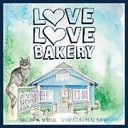 Kartonierter Einband Love Love Bakery von Sara Triana Mitchell