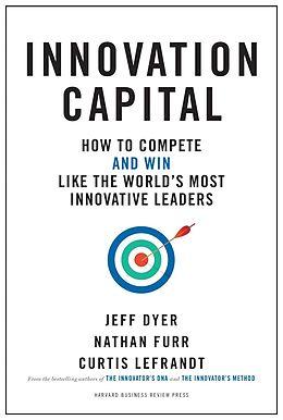 E-Book (epub) Innovation Capital von Jeff Dyer, Nathan Furr, Curtis Lefrandt