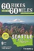 Kartonierter Einband 60 Hikes Within 60 Miles: Seattle: Including Bellevue, Everett, and Tacoma von Bryce Stevens, Andrew Weber