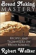 Kartonierter Einband Bread Making Mastery von Robert Walker