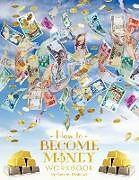 Kartonierter Einband How To Become Money Workbook von Gary M. Douglas