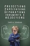 Kartonierter Einband Projections, Expectations, Separations, Judgments & Rejections von Gary M. Douglas