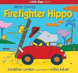 Kartonierter Einband Here Comes Firefighter Hippo von Jonathan London, Gilles Eduar