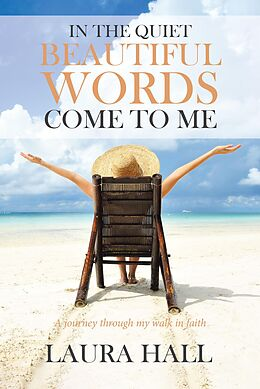 E-Book (epub) In the Quiet Beautiful Words Come to Me von Laura Hall