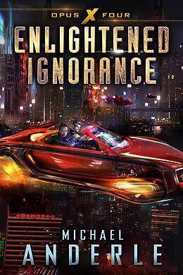E-Book (epub) Enlightened Ignorance (Opus X, #4) von Michael Anderle