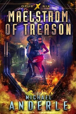 E-Book (epub) Maelstrom of Treason (Opus X, #6) von Michael Anderle