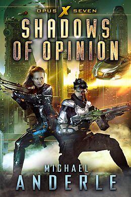 E-Book (epub) Shadows Of Opinion (Opus X, #7) von Michael Anderle