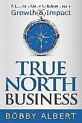 Kartonierter Einband True North Business von Bobby Albert