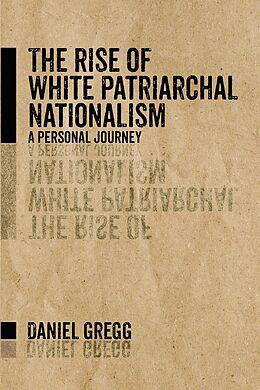 E-Book (epub) The Rise of White Patriarchal Nationalism von Daniel Gregg