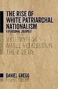 Kartonierter Einband The Rise of White Patriarchal Nationalism von Daniel Gregg