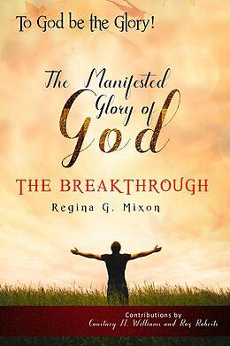 "E-Book (epub) ""To God be the Glory"" The Manifested Glory of God: The Breakthrough von Courtney N. Williams, Roz Roberts, Regina G Mixon"
