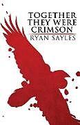 Kartonierter Einband Together They Were Crimson von Ryan Sayles