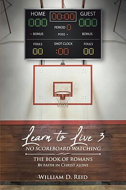 E-Book (epub) Learn To Live 3 No Scoreboard Watching; The Book of Romans By Faith in Christ Alone von William D. Reid