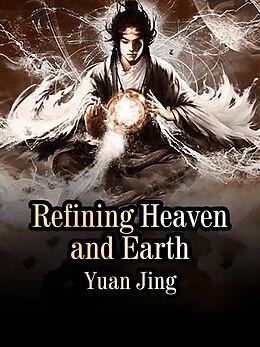 E-Book (epub) Refining Heaven and Earth von Yuan Jing