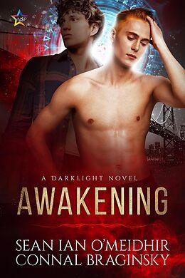 E-Book (epub) Awakening (Darklight, #1) von Sean Ian O'Meidhir, Connal Braginsky