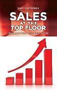 Fester Einband Sales at the Top Floor: Prepare for the Best View von Gary Gustafson