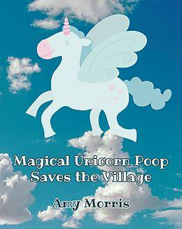 E-Book (epub) Magical Unicorn Poop Saves the Village von Amy Morris