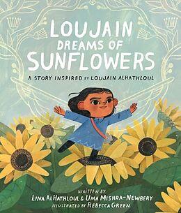Fester Einband Loujain Dreams of Sunflowers von Uma Mishra-Newbery, Lina Al-Hathloul, Rebecca Green
