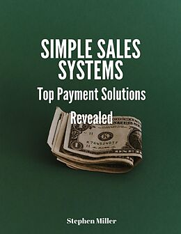 E-Book (epub) Simple Sales Systems: Top Payment Solutions Revealed von Stephen Miller