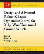 Kartonierter Einband Design and Advanced Robust Chassis Dynamics Control for X-by-Wire Unmanned Ground Vehicle von Jun Ni, Jibin Hu, Changle Xiang